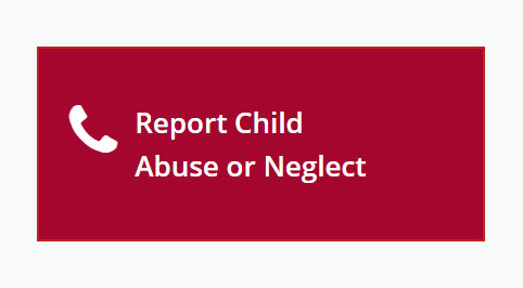 Report Child Abuse or Neglect Button